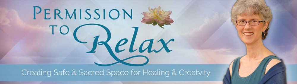Permission to Relax|Creating Safe and Sacred Space for Healing and Creativity